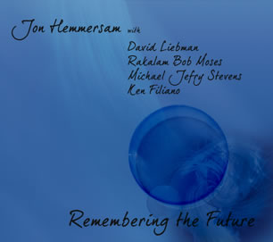 Remembering The Future - Jon Hemmersam, David Liebman, Rakalam Bob Moses, Michael Jefry Stevens, Ken Filiano